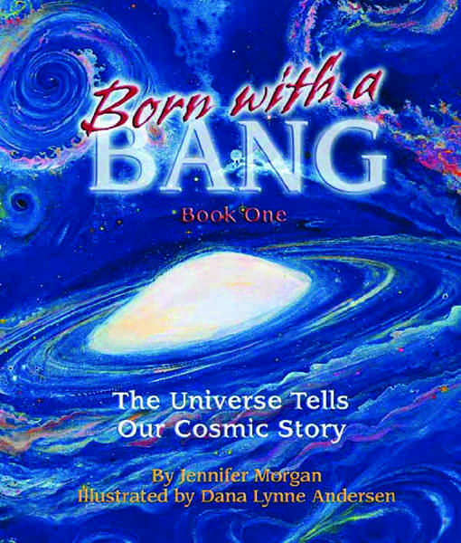 Born With a Bang: The Universe Tells Our Cosmic Story (Book 1)