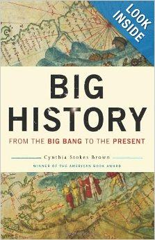 Cynthia Stokes Brown, Big History: From the Big Bang to the Present. 2nd ed. New York: New Press. 2012. 1st ed, 2007.