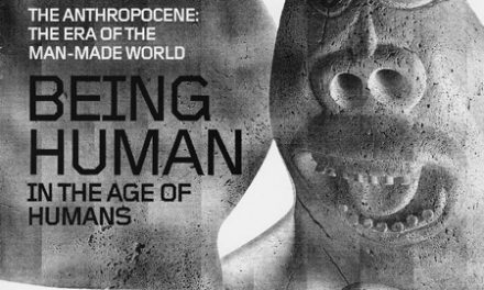 BEING HUMAN in the Age of Humans (The Anthropocene: The Era of the Man-Made World)