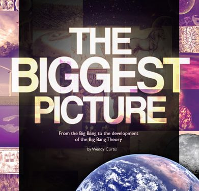 The Biggest Picture: From the Big Bang to the Development of the Big Bang Theory (Hard Copy – Print Book)
