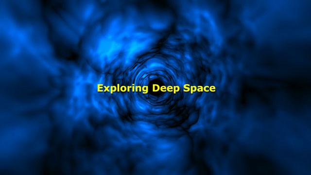 Exploring Deep Space