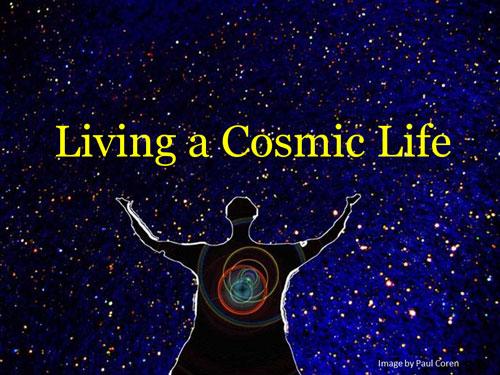 Living a Cosmic Life