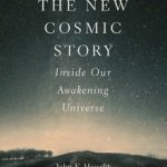 The New Cosmic Story: Inside Our Awakening Universe (Review by Lowell Gustafson)