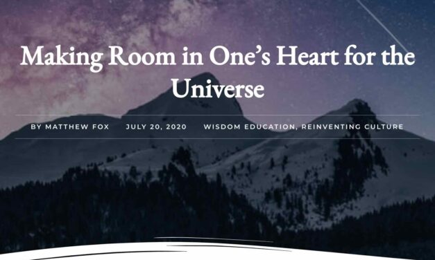 Making Room in One's Heart for the Universe (with Matthew Fox)