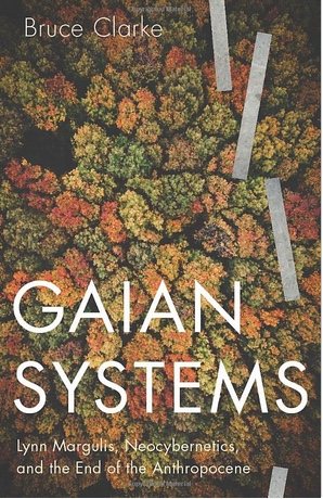Gaian Systems: Lynn Margulis, Neocybernetics, and the End of the Anthropocene