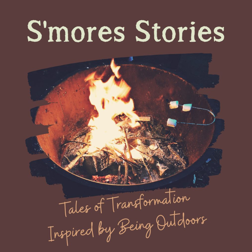 S\'mores Stories: Tales of Transformation Inspired by Being Outdoors